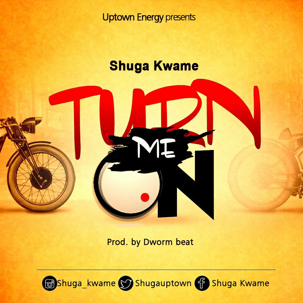 Shuga Kwame - Turn Me On (Prod By Dworm Beat)