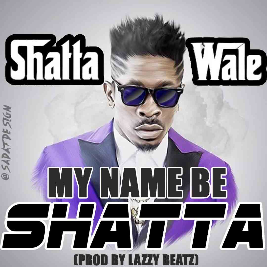 Shatta Wale - My Name Be Shatta [Prod By Lazzy Beatz]