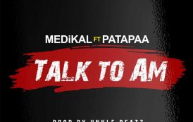 Medikal Feat Patapaa - Talk To Am (Prod.by UnkleBeatz)