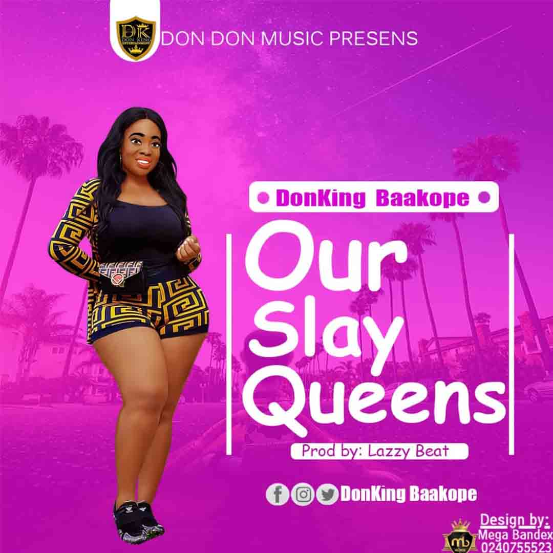 DonKing Baakope - Our Slay Queens (Prod By Lazzy Beatz)