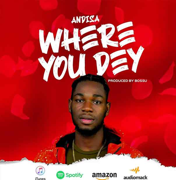 Andisa - Where You Dey (Prod By Bossu)